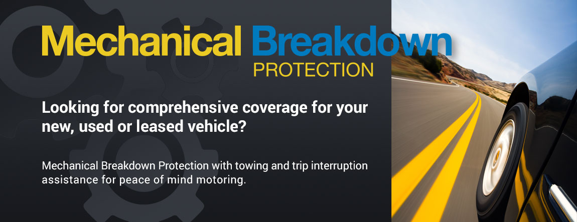 Mechanical Breakdown Protection, comprehensive coverage for your new, used or leased vehicle.